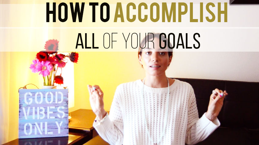 How To Accomplish All Of Your Goals